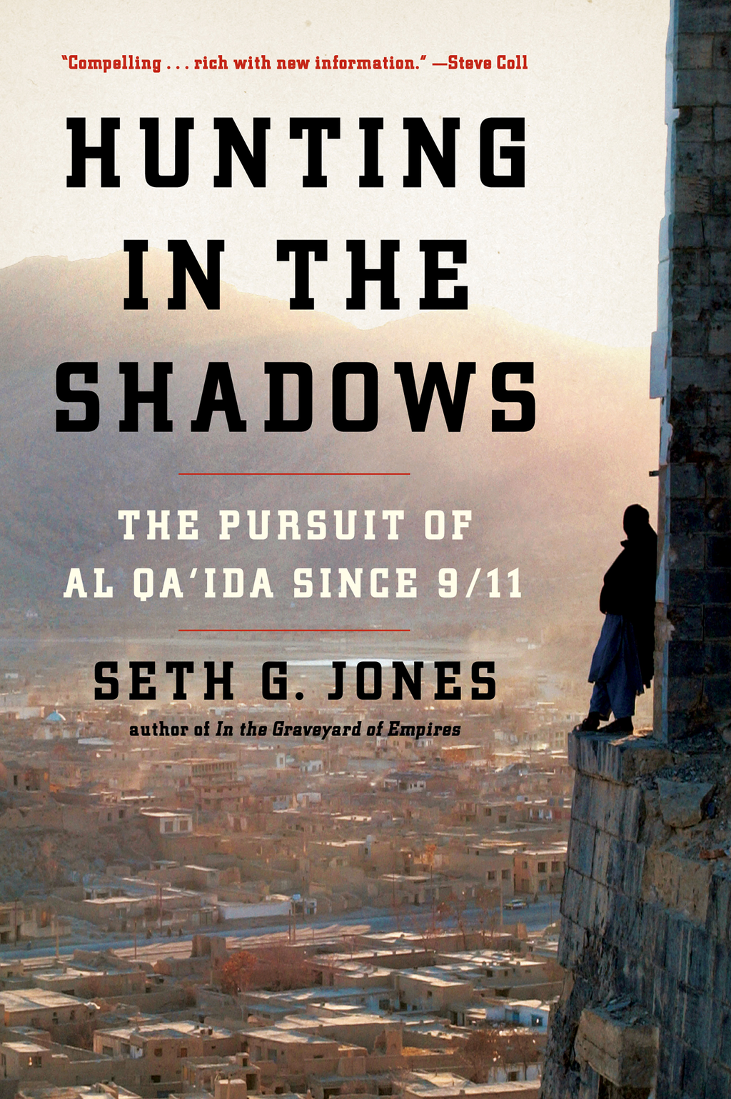 Hunting in the Shadows: The Pursuit of al Qa'ida since 9/11 By: Seth G. Jones