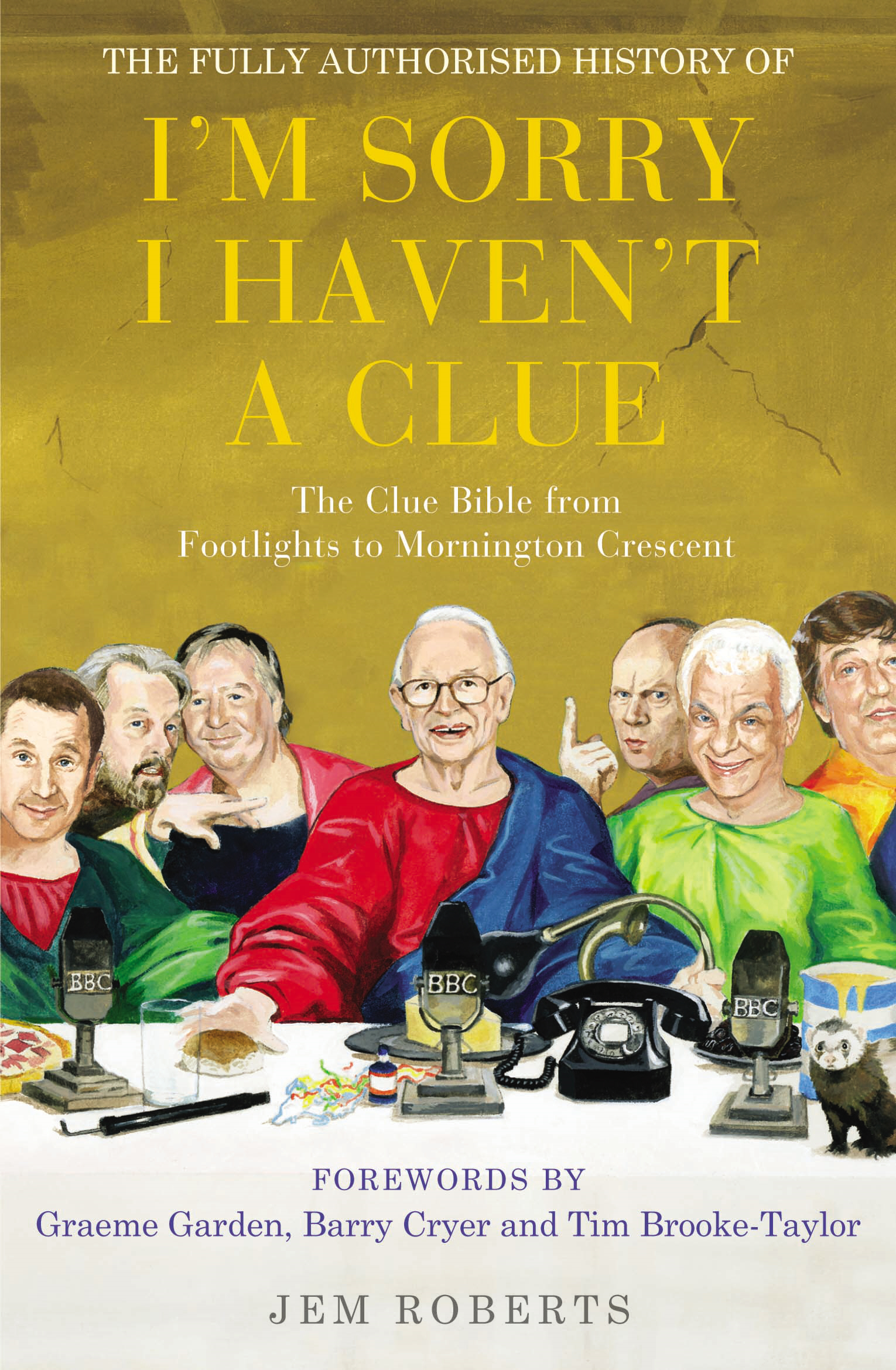 The Fully Authorised History of I'm Sorry I Haven't A Clue The Clue Bible from Footlights to Mornington Crescent