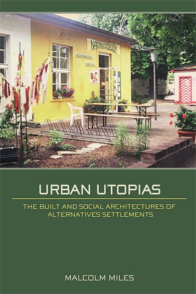 Urban Utopias The Built and Social Architectures of Alternative Settlements