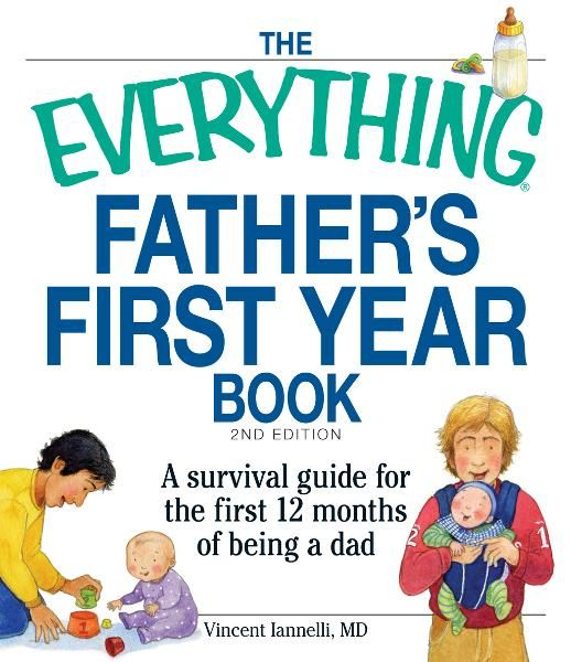 The Everything Father's First Year Book: A survival guide for the first 12 months of being a dad