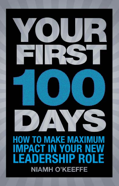 Your First 100 Days How to make maximum impact in your new leadership role
