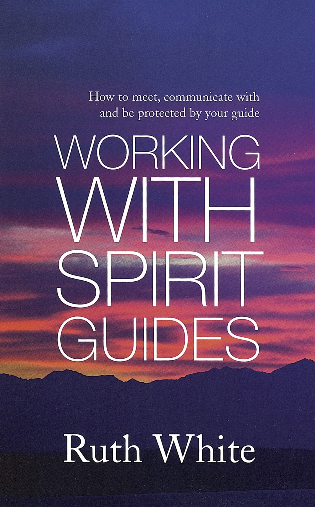 Working With Spirit Guides Simple ways to meet,  communicate with and be protected by your guides