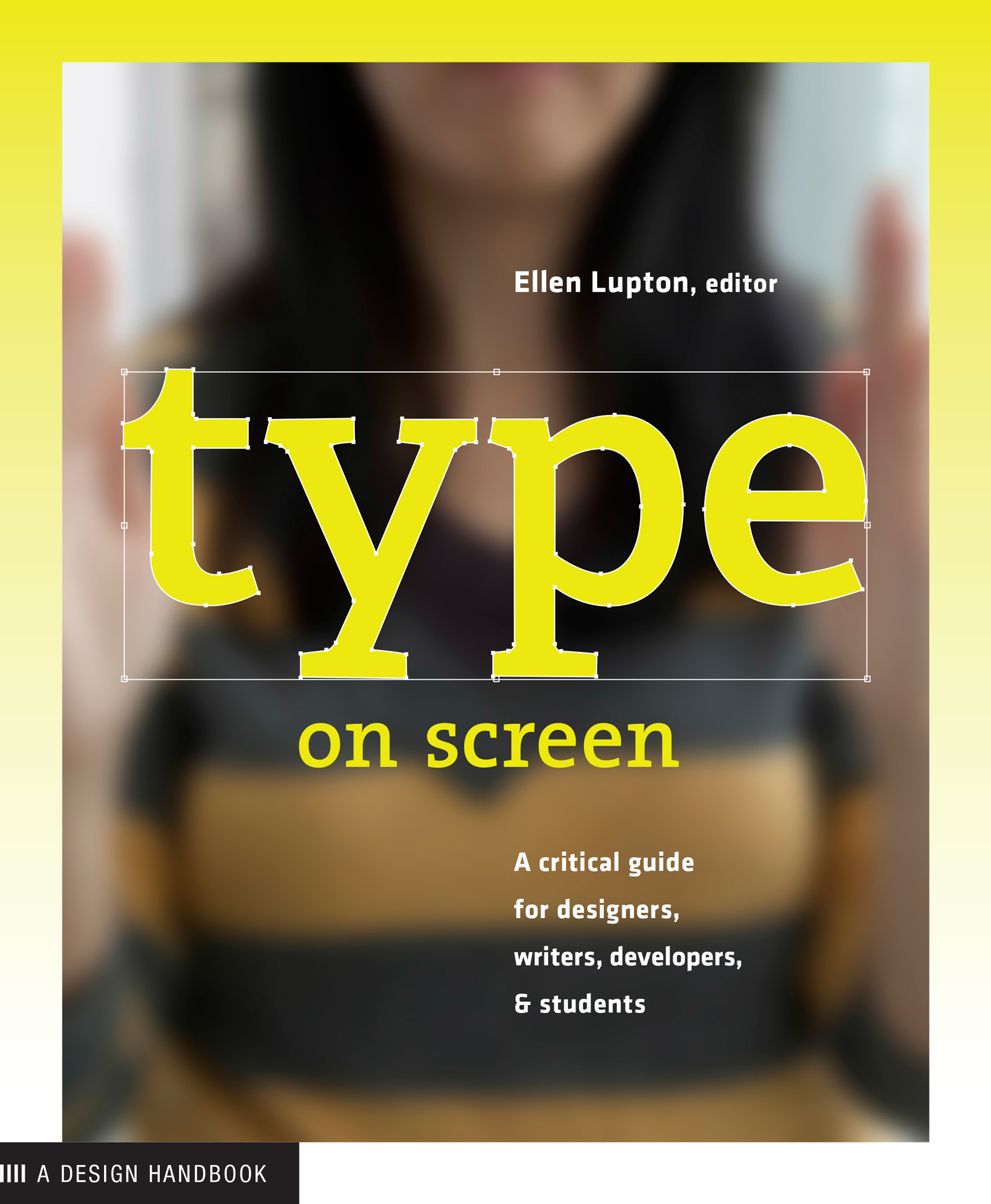 Type on Screen A Critical Guide for Designers,  Writers,  Developers,  and Students