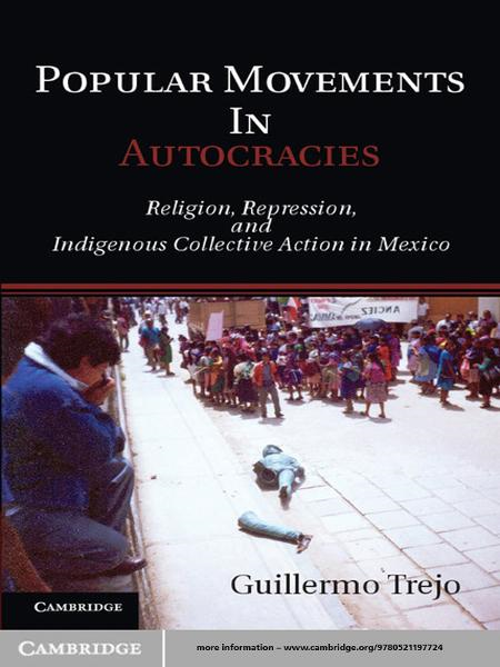 Popular Movements in Autocracies Religion,  Repression,  and Indigenous Collective Action in Mexico