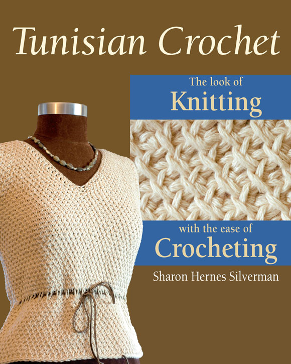 Tunisian Crochet: The Look of Knitting with the Ease of Crocheting By: Sharon Hernes Silverman
