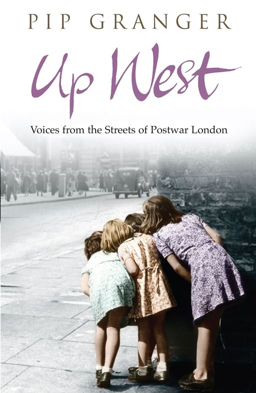 Up West Voices from the Streets of Post-War London