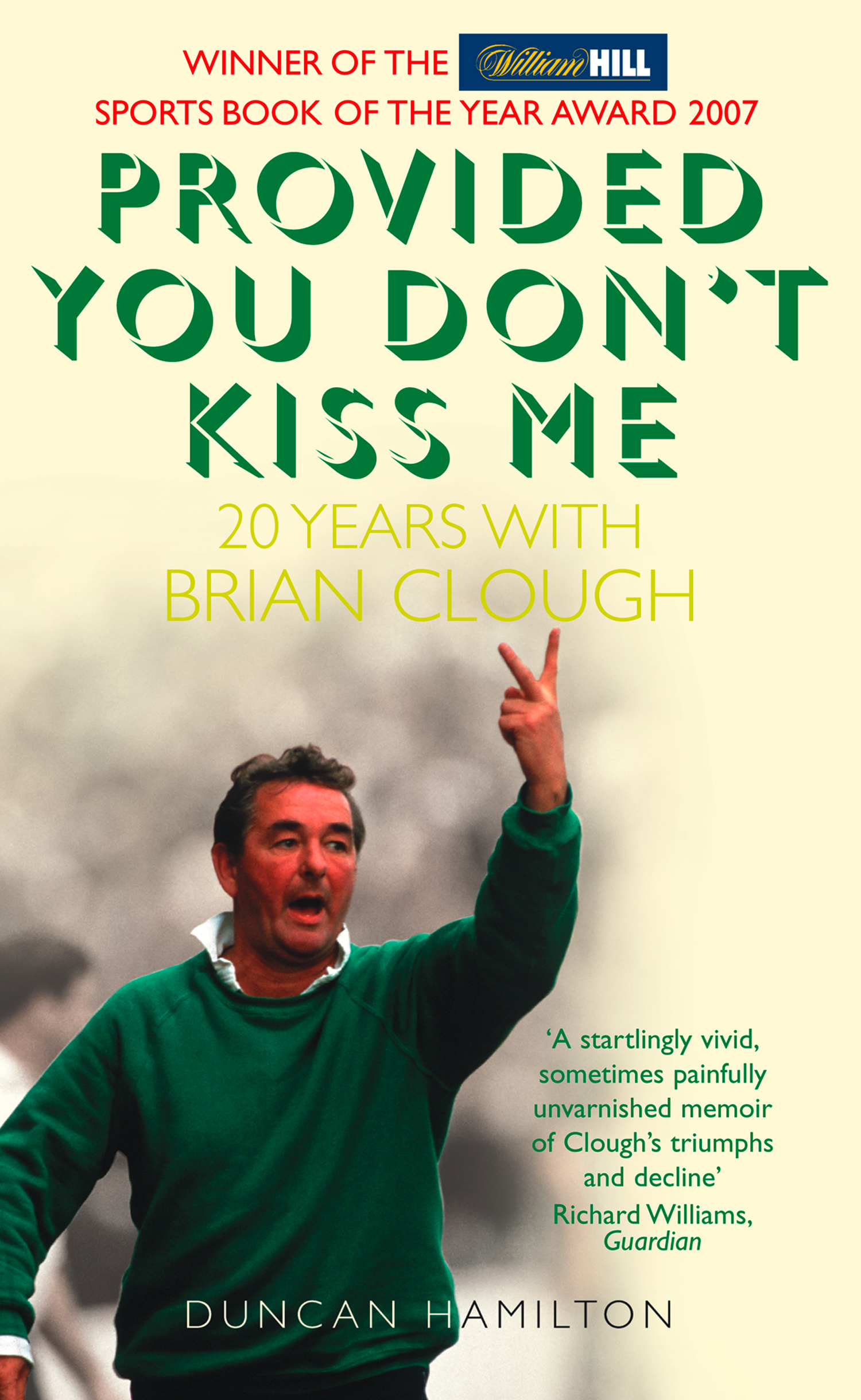 Provided You Don?t Kiss Me: 20 Years with Brian Clough