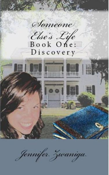 Someone Else's Life: Book One - Discovery By: Jennifer Zwaniga