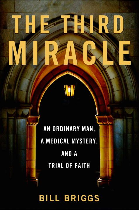 The Third Miracle By: Bill Briggs