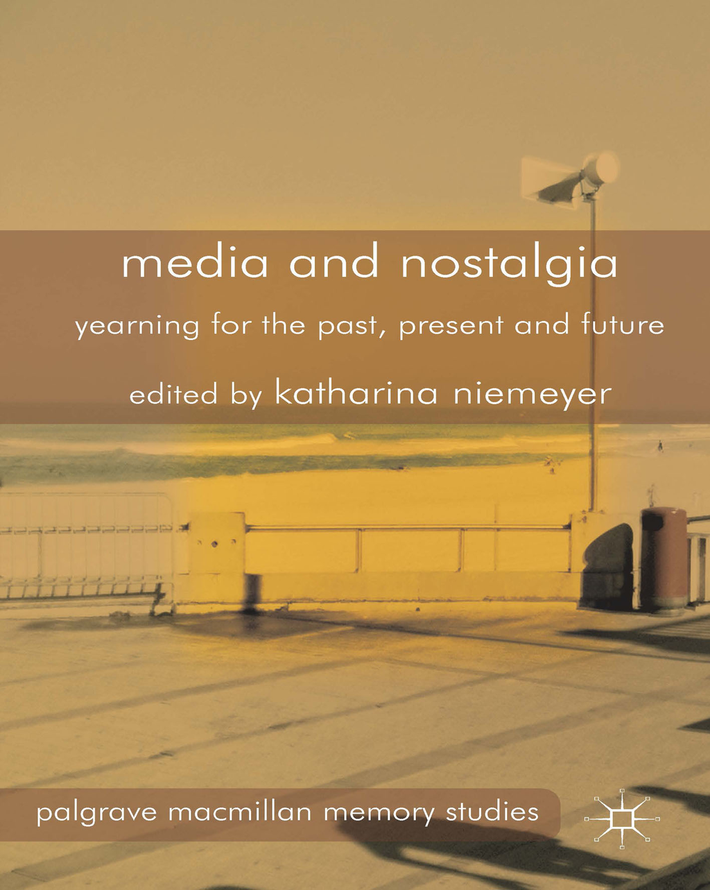 Media and Nostalgia Yearning for the Past,  Present and Future