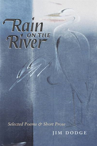 Rain On The River Selected Poems and Short Prose