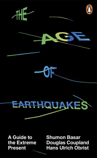 The Age of Earthquakes A Guide to the Extreme Present