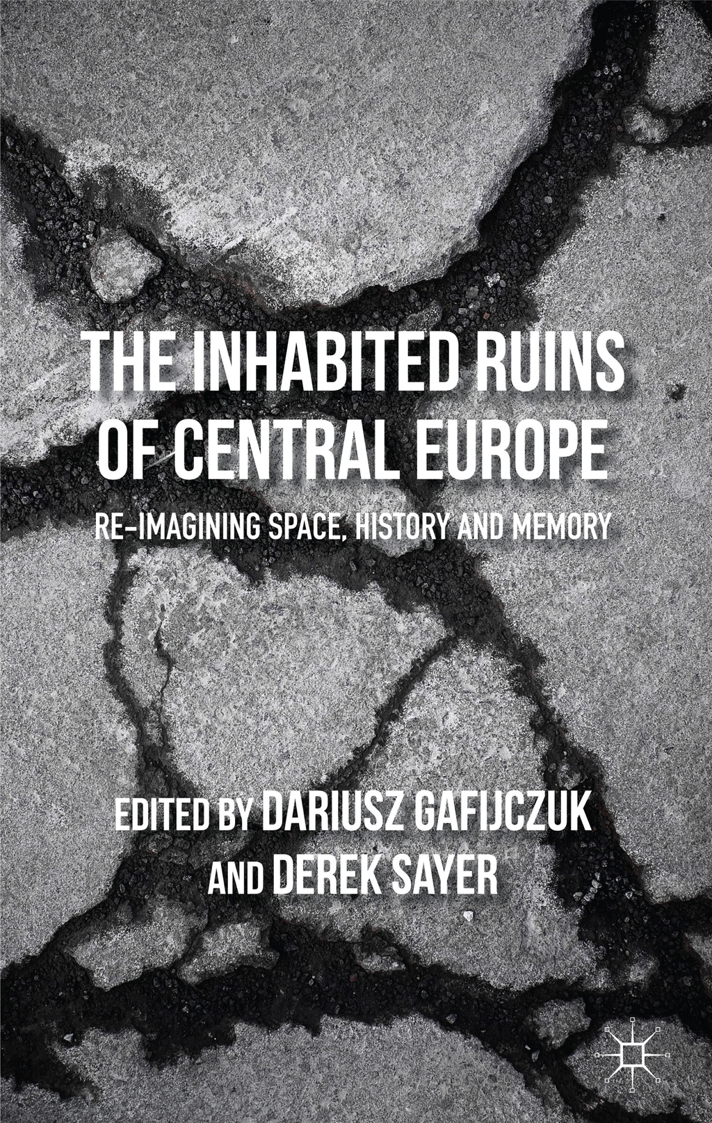 The Inhabited Ruins of Central Europe Re-imagining Space,  History,  and Memory