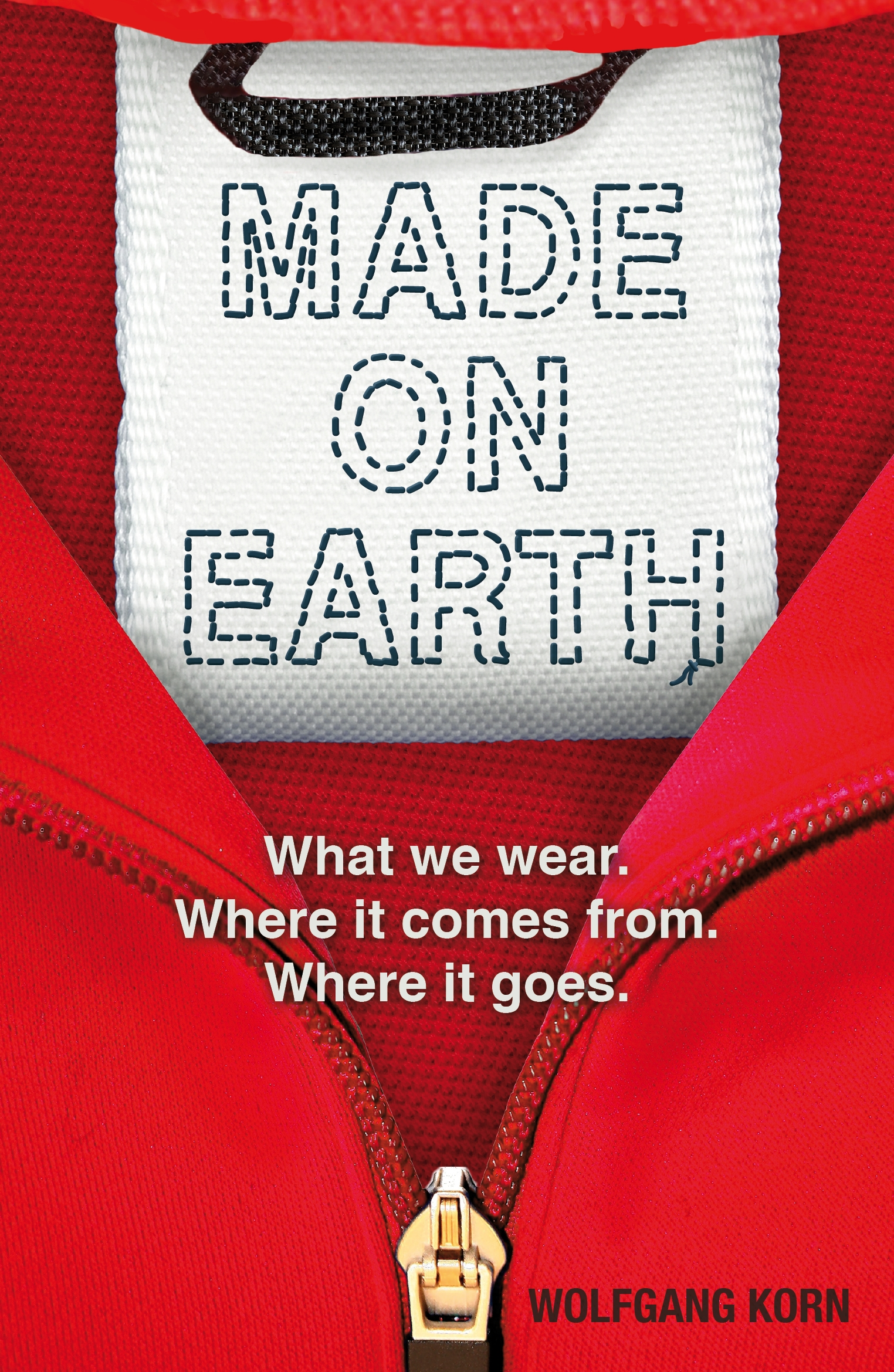 Made on Earth What we wear. Where it comes from. Where it goes.