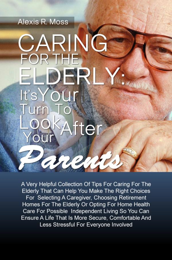 Caring For The Elderly: It's Your Turn To Look After Your Parents