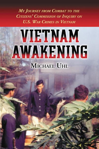 Vietnam Awakening: My Journey from Combat to the Citizens' Commission of Inquiry on U.S. War Crimes in Vietnam
