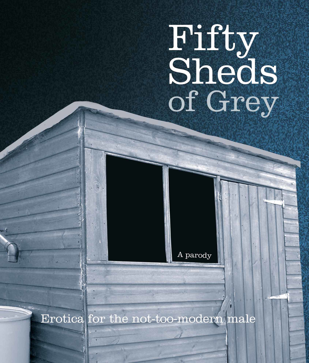Fifty Sheds of Grey: Erotica for the not-too-modern male Erotica for the not-too-modern male