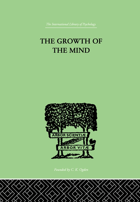 The Growth of the Mind An Introduction to Child-Psychology