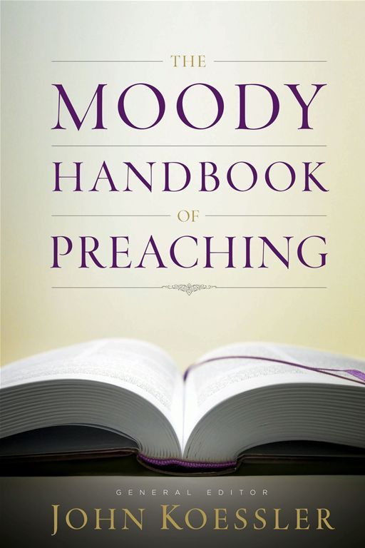 The Moody Handbook of Preaching By: John M. Koessler
