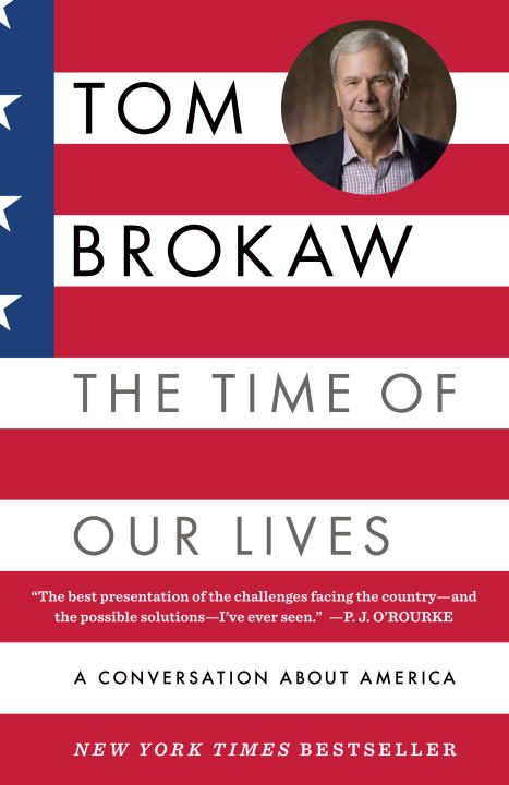 The Time of Our Lives: A conversation about America; Who we are, where we've been, and where we need to go now, to recapture the American dream By: Tom Brokaw