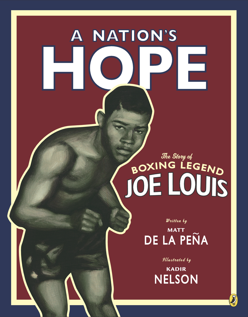 A Nation's Hope: The Story of Boxing Legend Joe Louis The Story of Boxing Legend Joe Louis