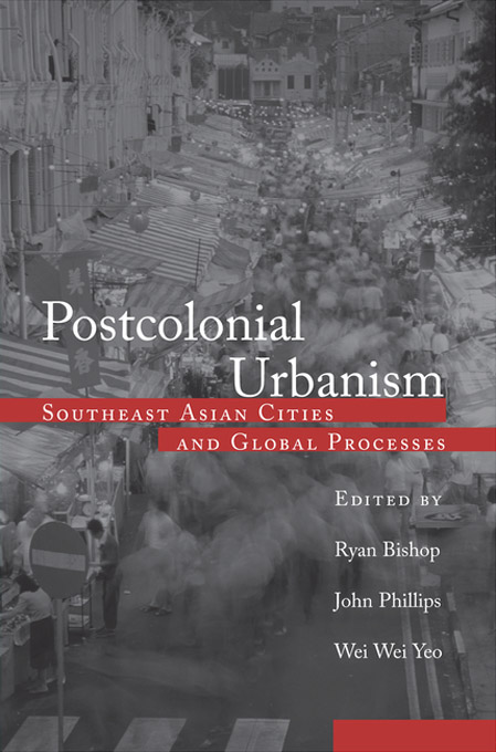 Postcolonial Urbanism Southeast Asian Cities and Global Processes