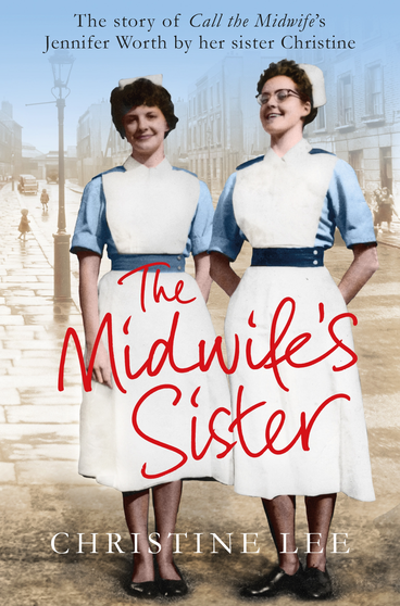 The Midwife's Sister The Story of Call The Midwife's Jennifer Worth by her sister Christine
