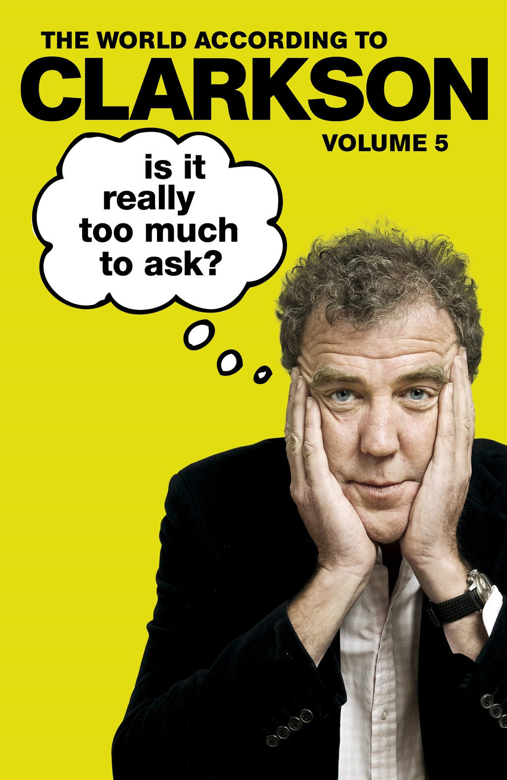 Is It Really Too Much To Ask? The World According to Clarkson Volume 5
