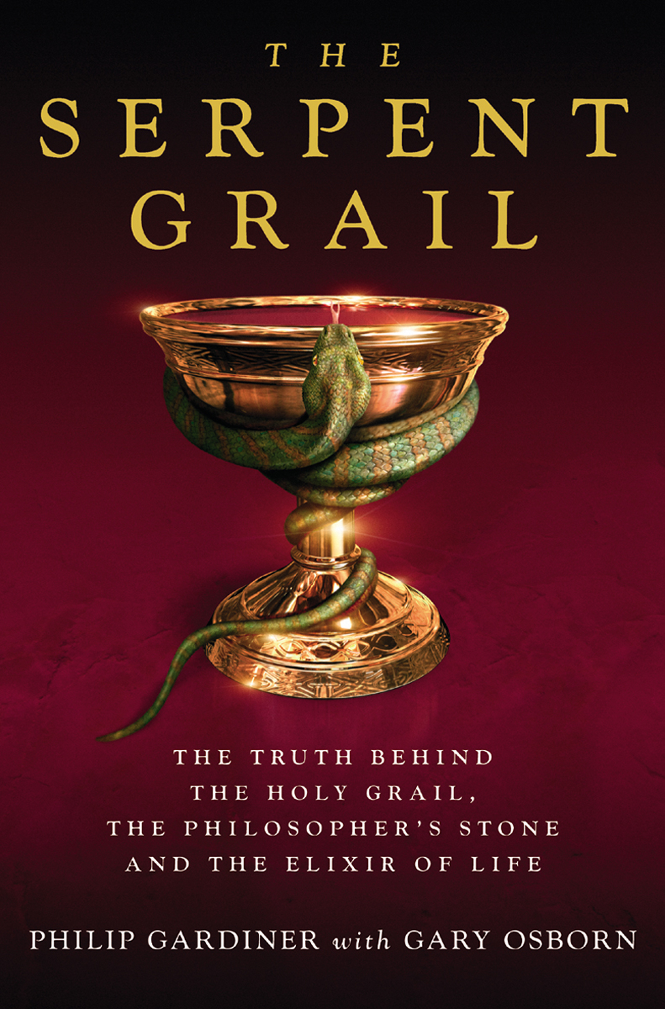 The Serpent Grail - The Truth Behind The Holy Grail,  The Philosopher's Stone and The Elixir of Life