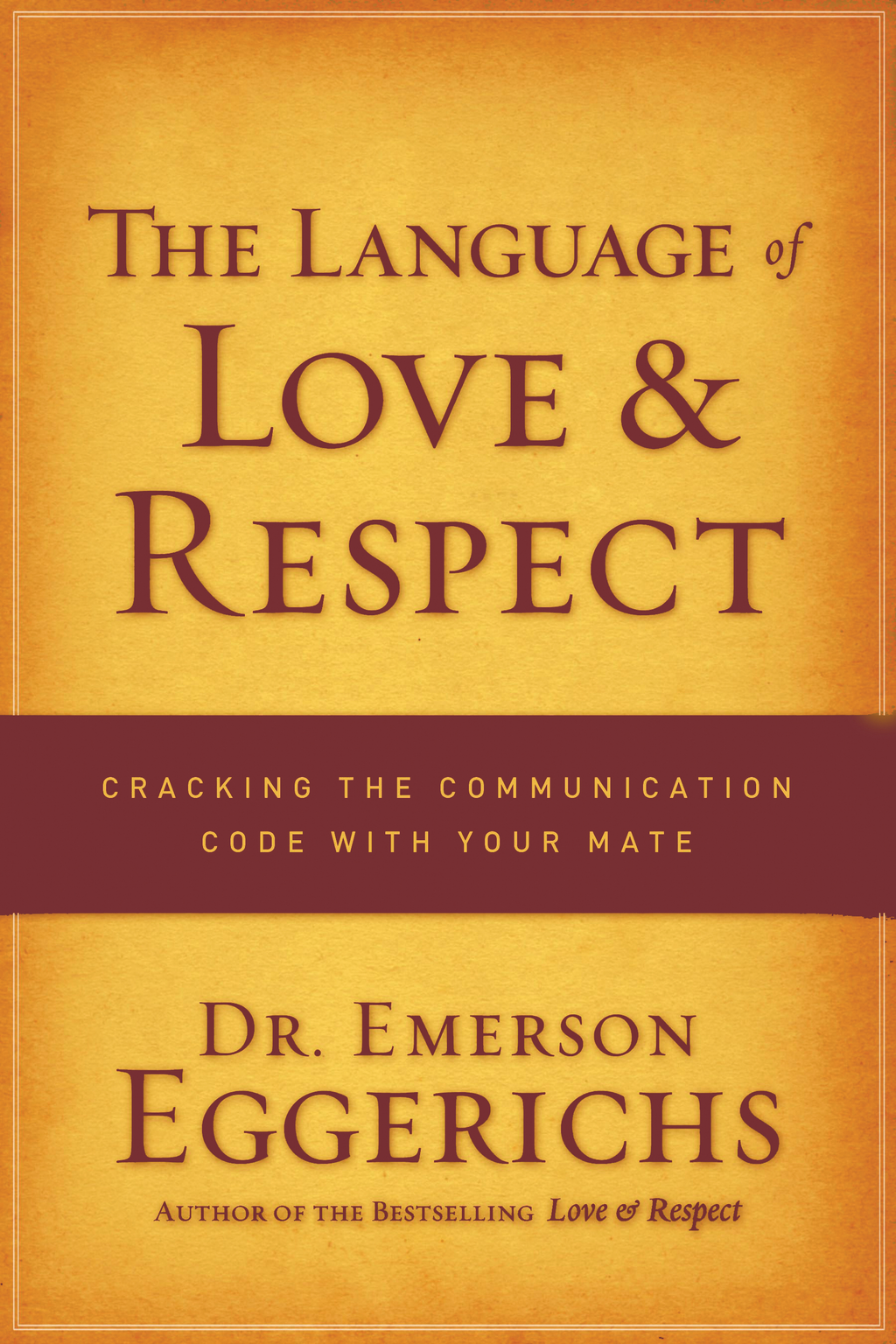 The Language of Love and Respect By: Emerson Eggerichs