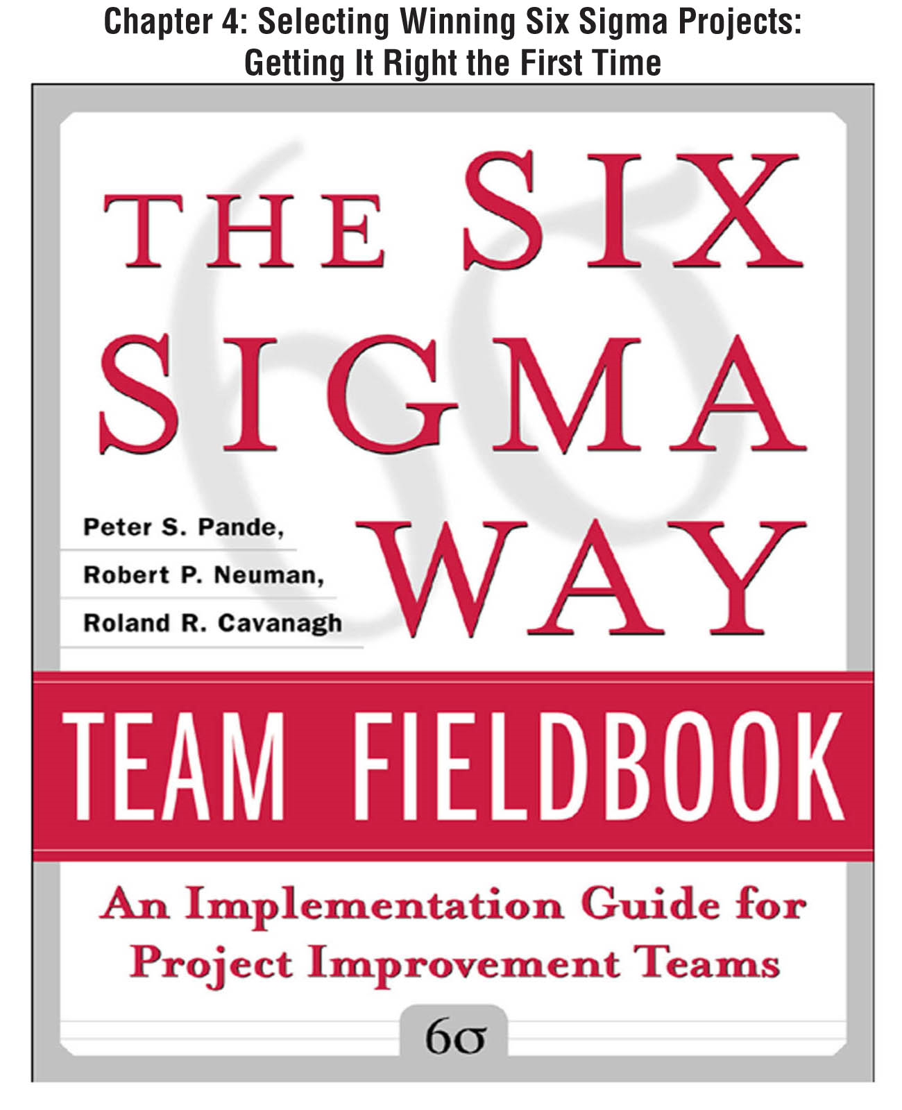 The Six Sigma Way Team Fieldbook, Chapter 4 - Selecting Winning Six Sigma Projects Getting It Right the First Time