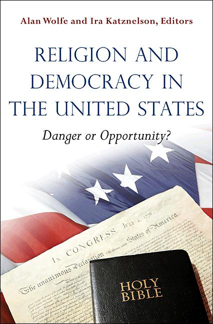 Religion and Democracy in the United States Danger or Opportunity?