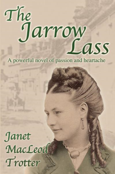 THE JARROW LASS: A Powerful Novel of Passion and Heartache: the compelling first novel in the Jarrow Trilogy By: Janet MacLeod Trotter