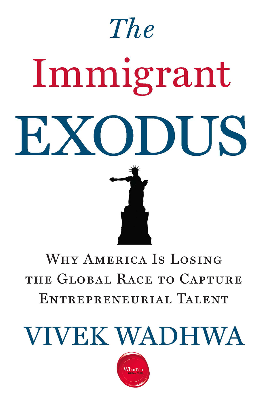 The Immigrant Exodus By: Vivek Wadhwa