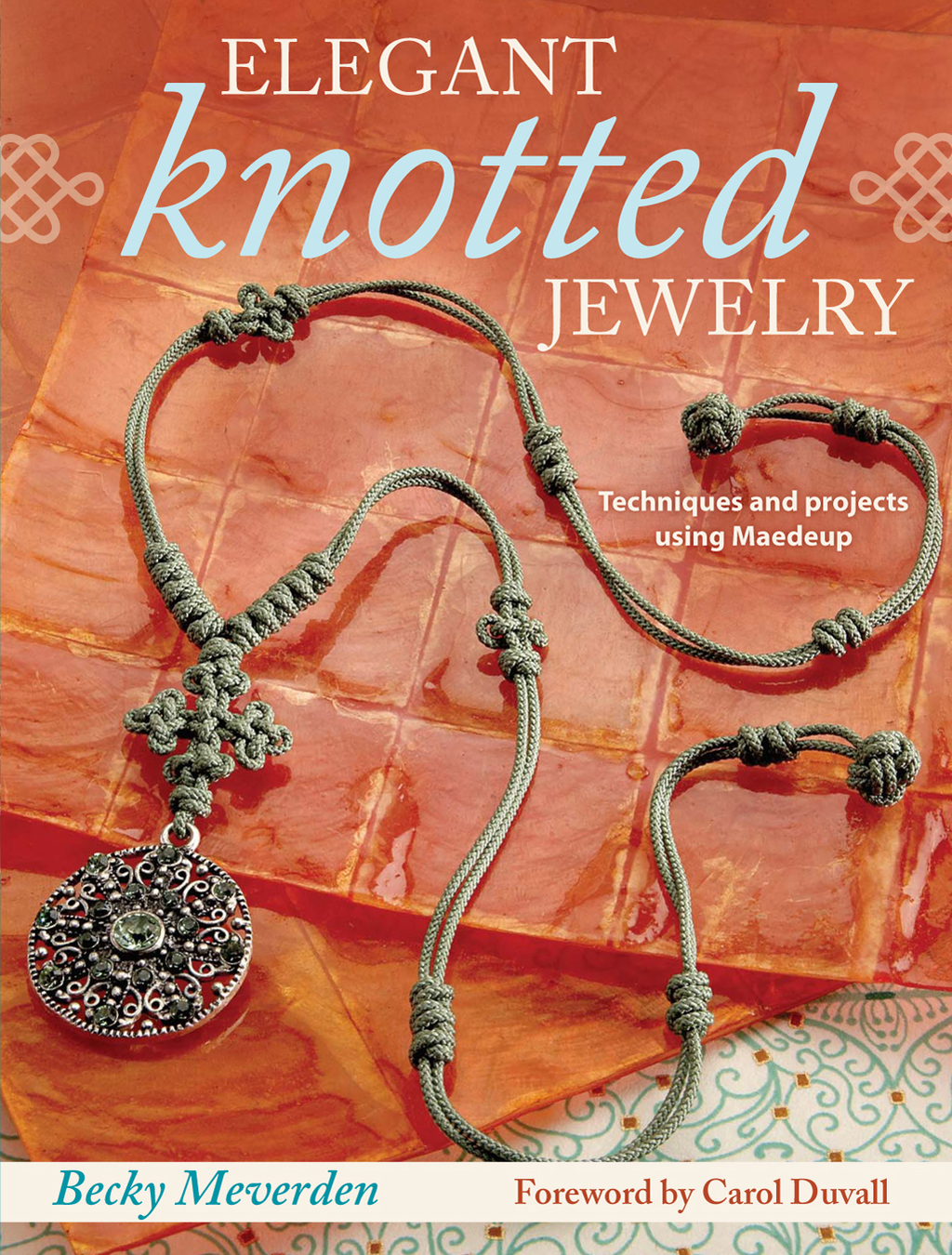 Elegant Knotted Jewelry Techniques and Projects Using Maedeup