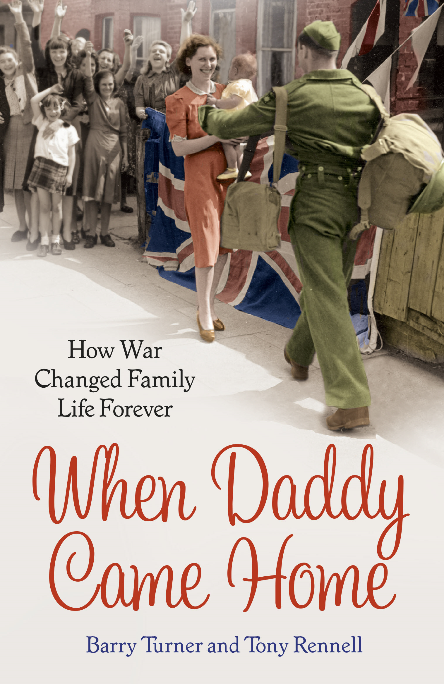 When Daddy Came Home How War Changed Family Life Forever