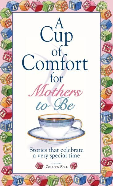 A Cup Of Comfort For Mothers To Be: Stories That Celebrate a Very Special Time