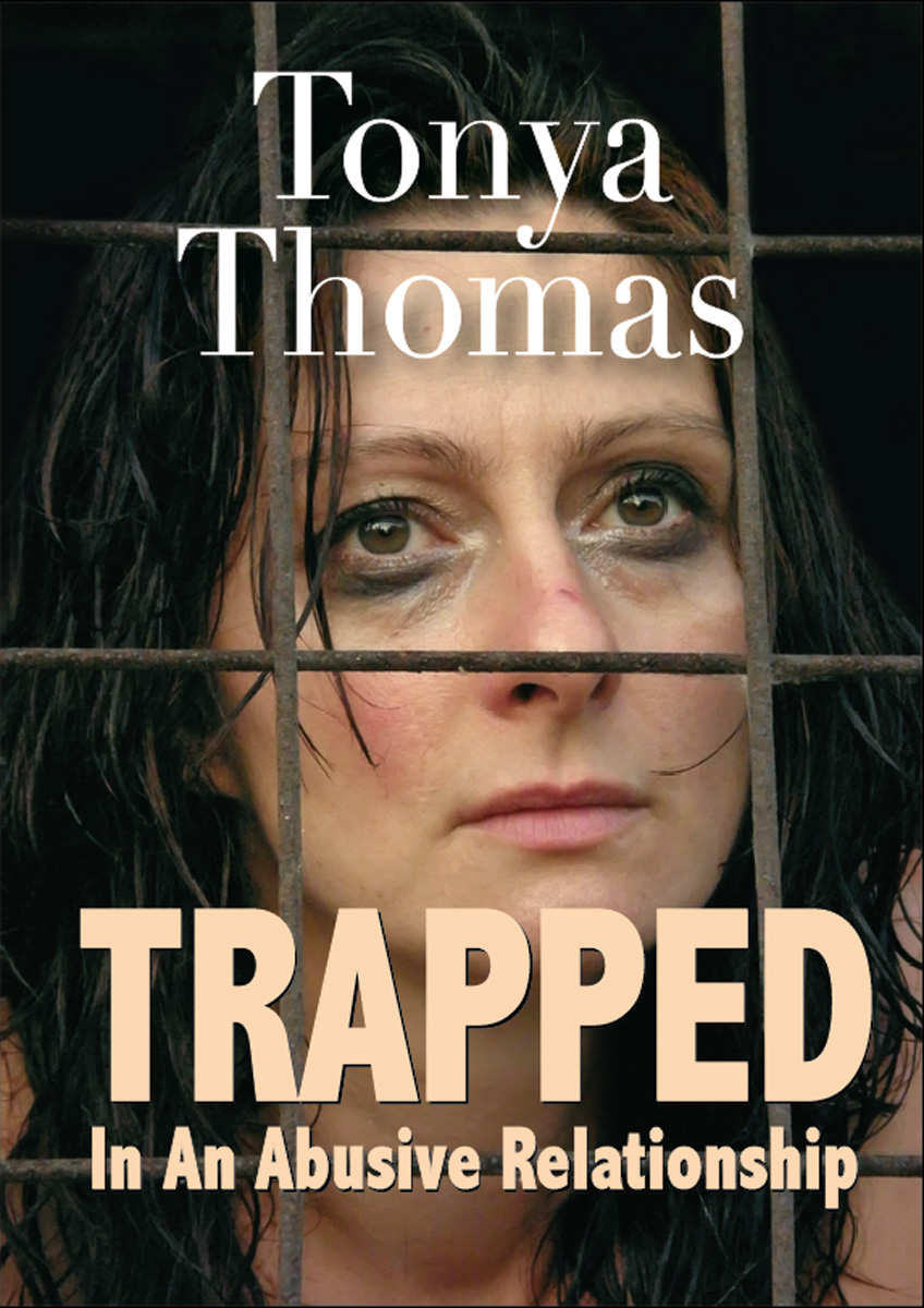 TRAPPED In an Abusive Relationship By: Tonya Thomas