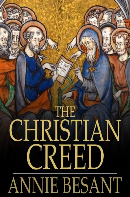 The Christian Creed Or,  What it is Blasphemy to Deny