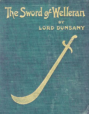 The Sword of Welleran and Other Stories By: Lord Dunsany