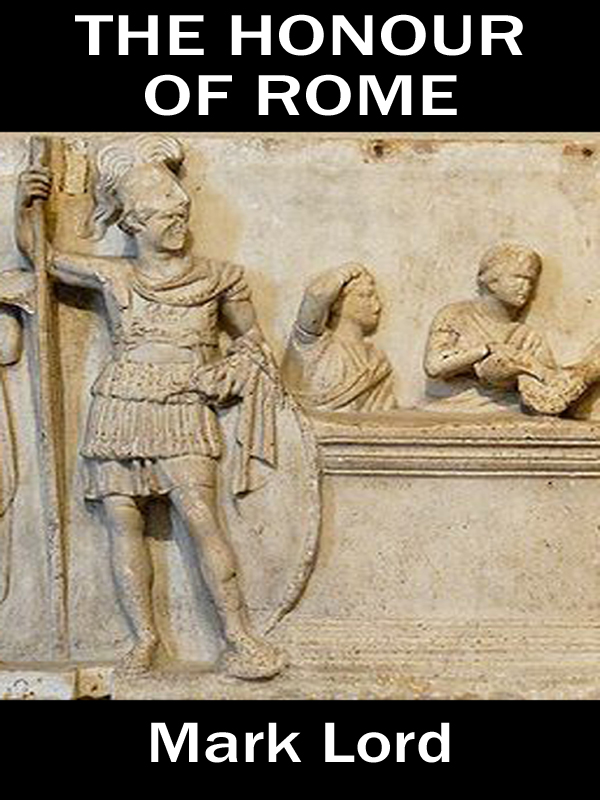 The Honour of Rome By: Mark Lord