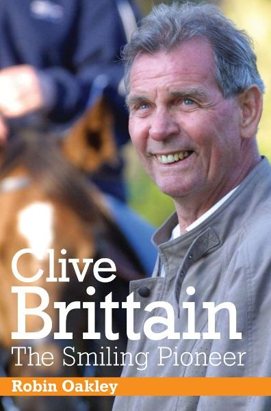 Clive Brittain: The Smiling Pioneer By: Robin Oakley