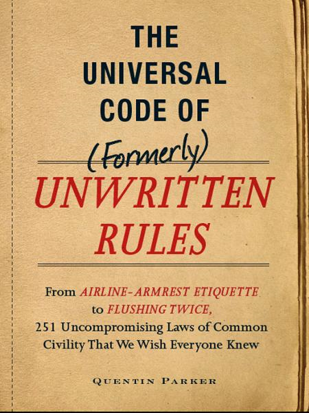 The Universal Code of (Formerly) Unwritten Rules: From Airline- Armrest Etiquette to Flushing Twice,  251 Universal Laws of Common Civility that We Wis