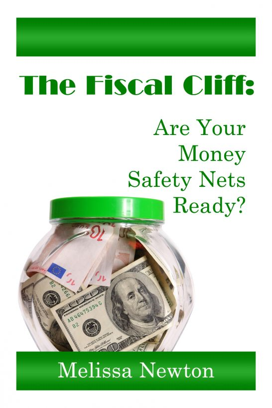 The Fiscal Cliff: Are Your Money Safety Nets Ready? By: Melissa Newton