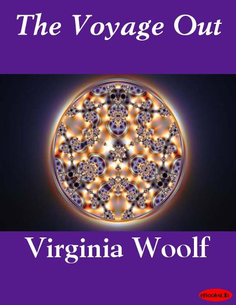 The Voyage Out By: Virginia Woolf