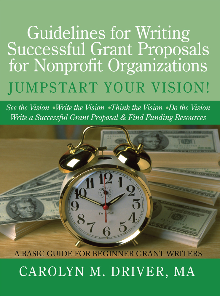 Guidelines for Writing Successful Grant Proposals for Nonprofit Organizations By: Carolyn M. Driver, MA