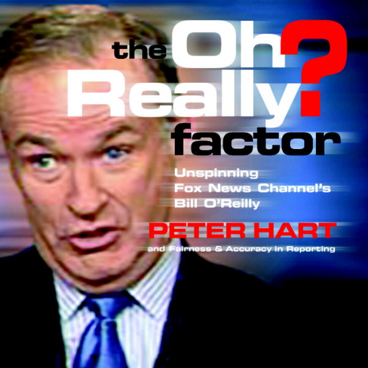The Oh Really? Factor By: Fairness and Accuracy in Reporting,Peter Hart