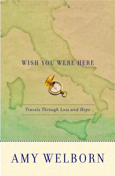 Wish You Were Here By: Amy Welborn