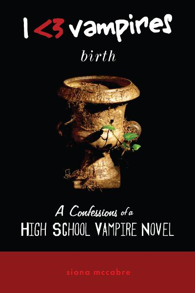 I Heart Vampires: Birth (A Confessions of a High School Vampire Novel): Birth By: Siona McCabre