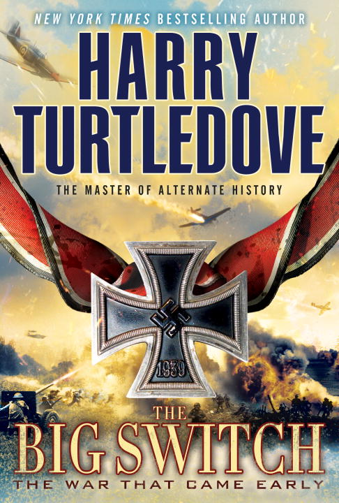 The Big Switch (The War That Came Early, Book Three) By: Harry Turtledove